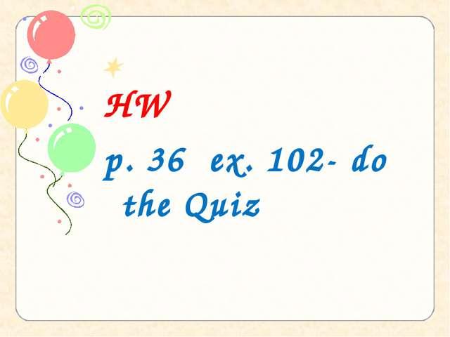 упражнение 102 на стр.36, HW p. 36 ex. 102- do the Quiz
