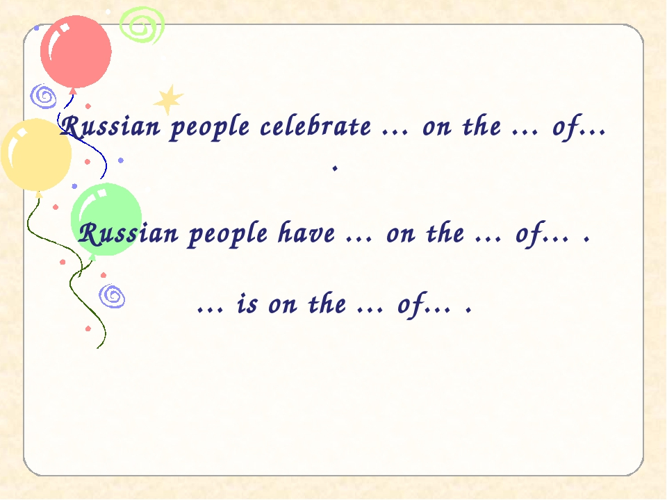 Russian people celebrate … on the … of… . Russian people have … on the … of…...