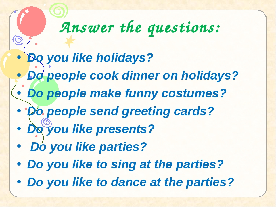 Answer the questions: Do you like holidays? Do people cook dinner on holidays...