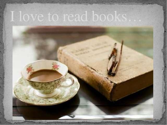 I love to read books…