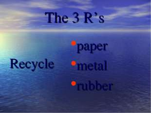 The 3 R's Recycle paper metal rubber