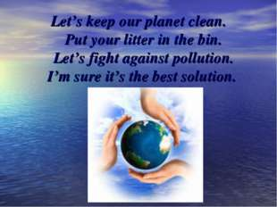 Let's keep our planet clean. Put your litter in the bin. Let's fight against