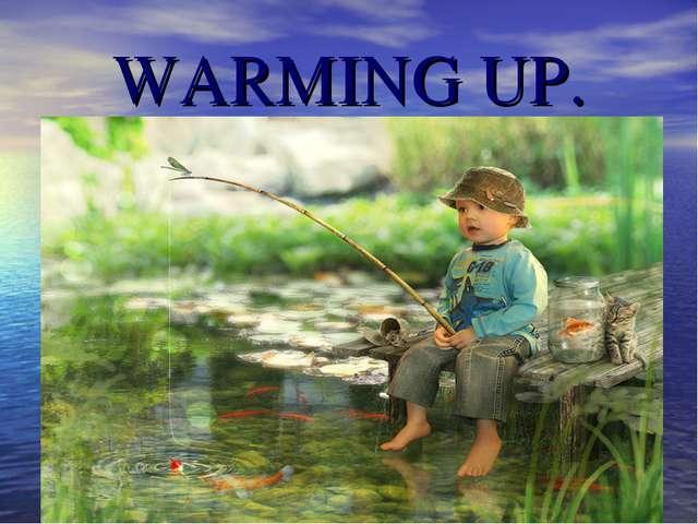 WARMING UP.