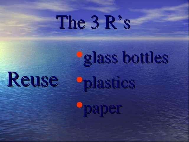The 3 R's Reuse glass bottles plastics paper