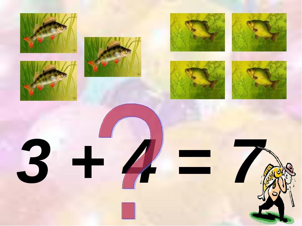 3 + 4 = 7