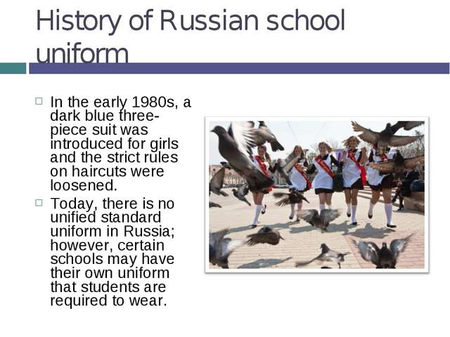 History of Russian school uniform In the early 1980s, a dark blue three-piece...