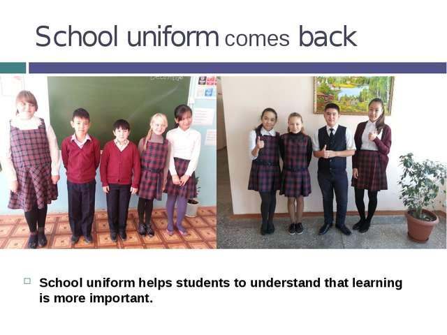 School uniform comes back School uniform helps students to understand that le...