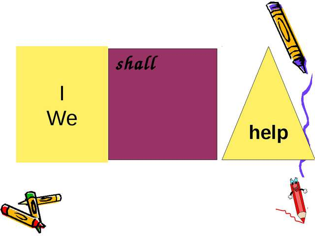 I We shall help