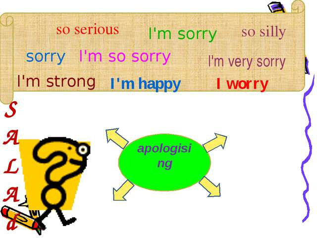 apologising S A L A d sorry so serious I'm happy I'm sorry I'm strong I'm so...