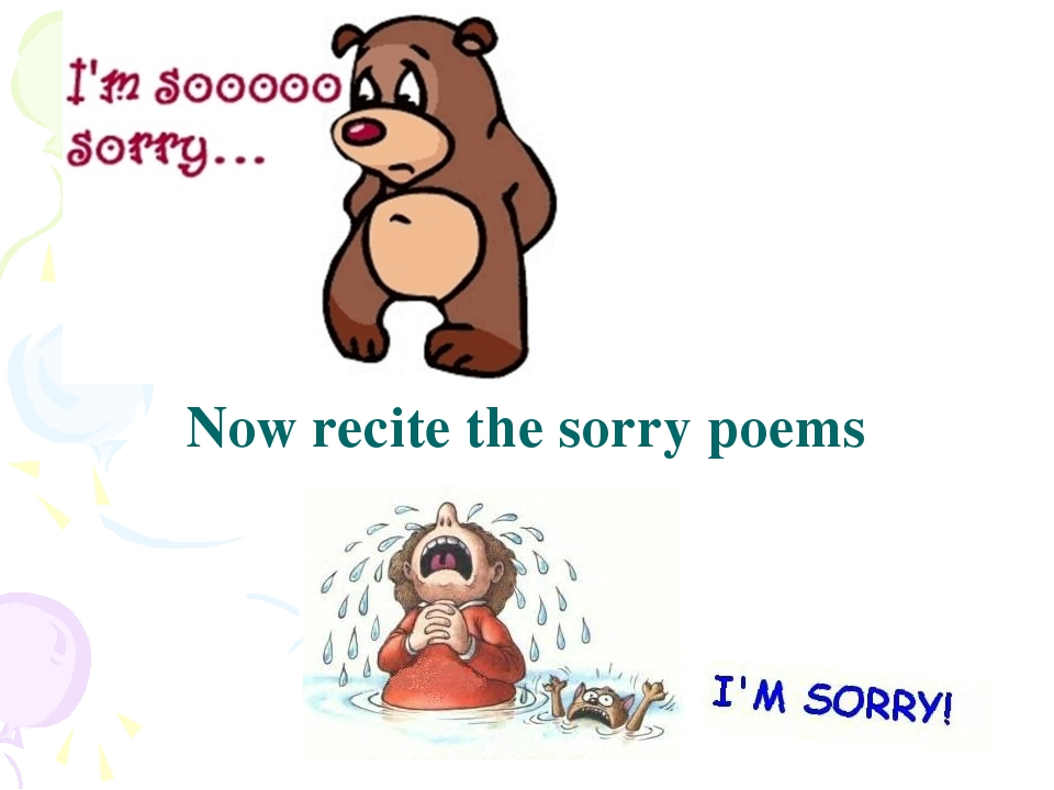 Now recite the sorry poems
