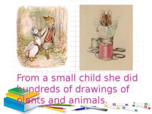 From a small child she did hundreds of drawings of plants and animals.
