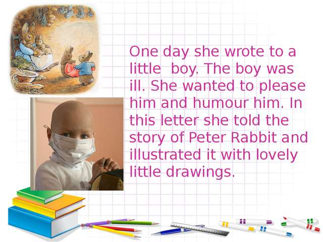 One day she wrote to a little boy. The boy was ill. She wanted to please him...