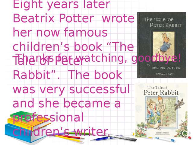 """Eight years later Beatrix Potter wrote her now famous children's book """"The Ta..."""
