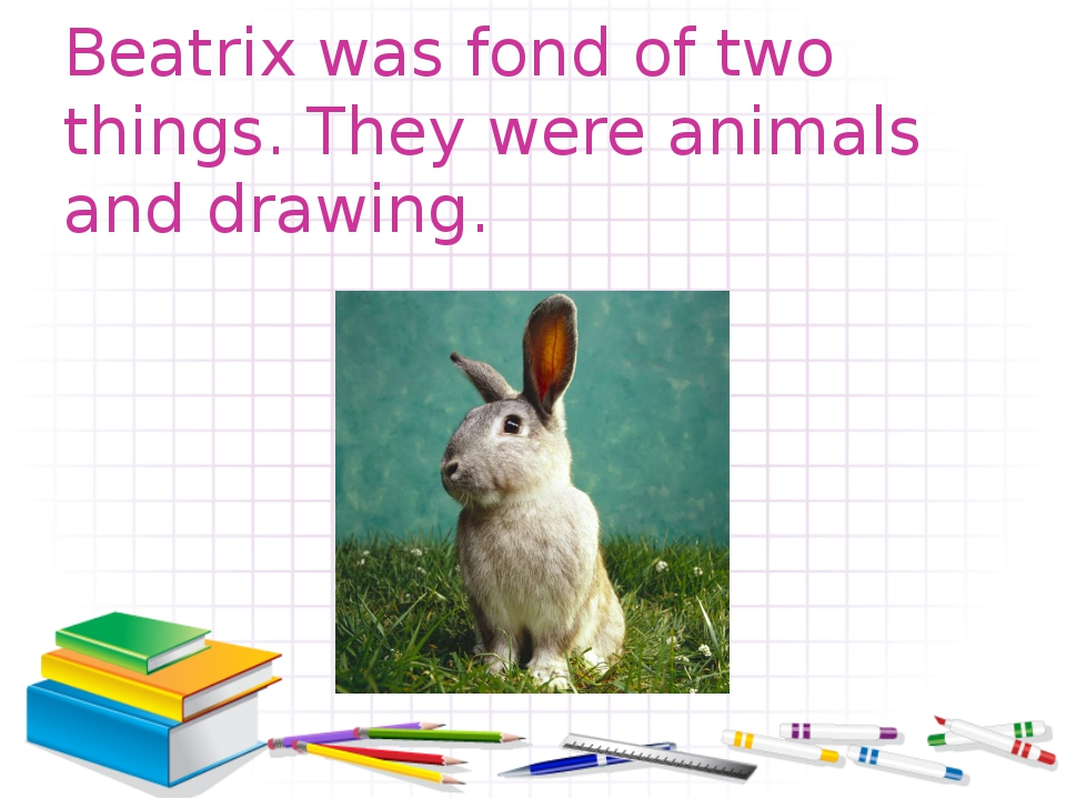 Beatrix was fond of two things. They were animals and drawing.