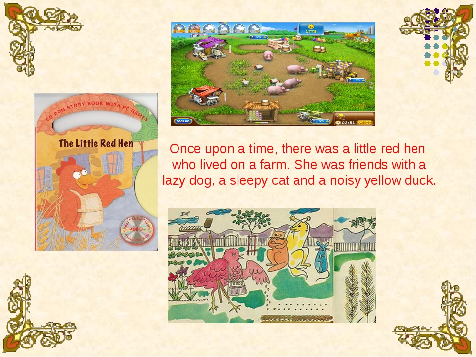 Once upon a time, there was a little red hen who lived on a farm. She was fri...