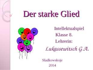 Der starke Glied Intellektualspiel Klasse 8. Lehrerin: Lukassewitsch G.A. Sla