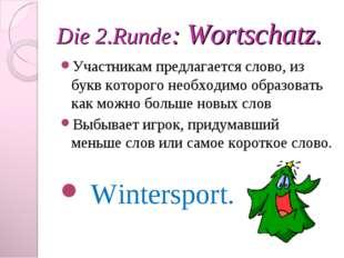 Die 2.Runde: Wortschatz. Участникам предлагается слово, из букв которого необ