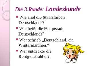 Die 3.Runde: Landeskunde Wie sind die Staatsfarben Deutschlands? Wie heißt di