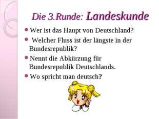 Die 3.Runde: Landeskunde Wer ist das Haupt von Deutschland? Welcher Fluss ist