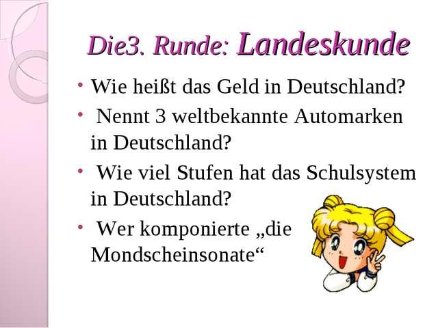 Die3. Runde: Landeskunde Wie heißt das Geld in Deutschland? Nennt 3 weltbekan...