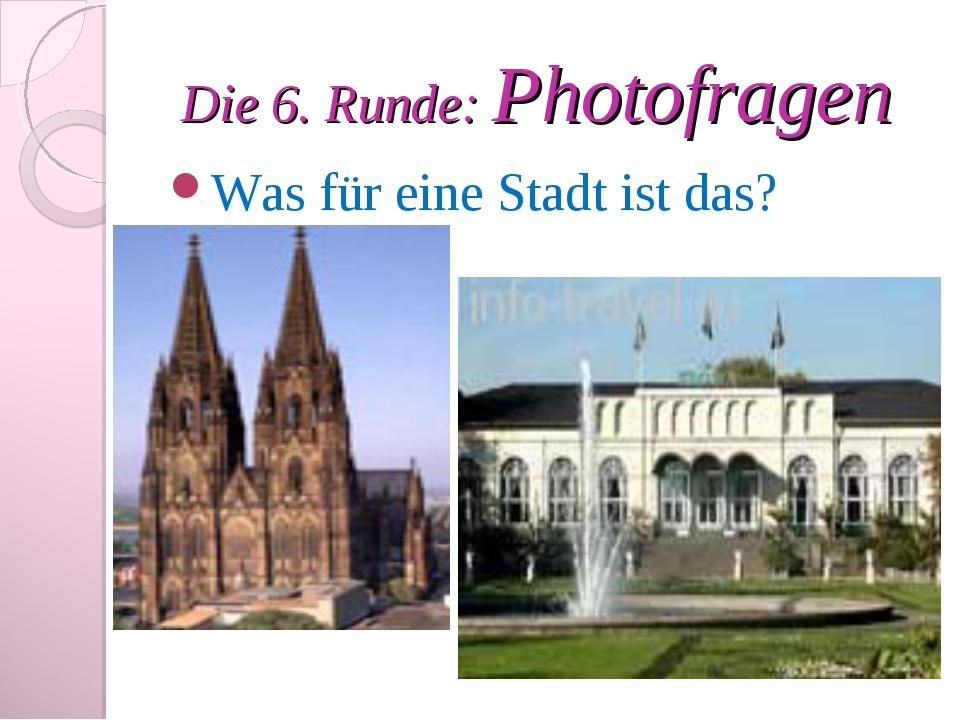 Die 6. Runde: Photofragen Was für eine Stadt ist das?