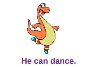 He can dance.