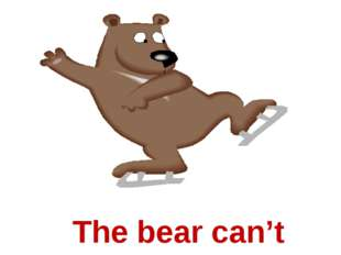 The bear can't skate.