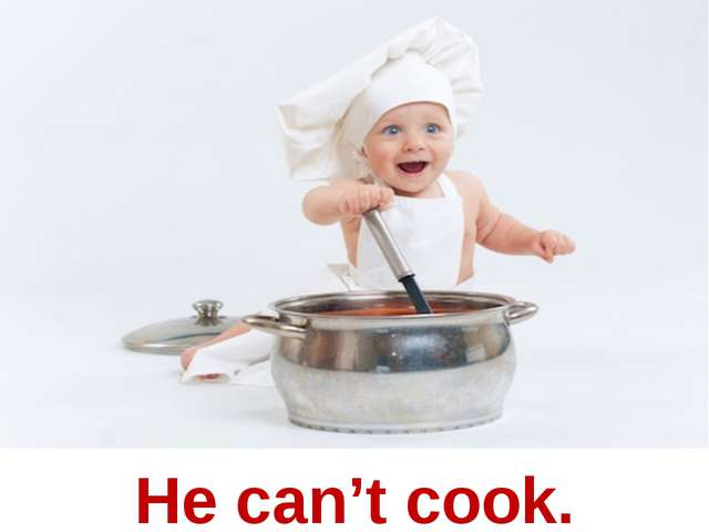 He can't cook.