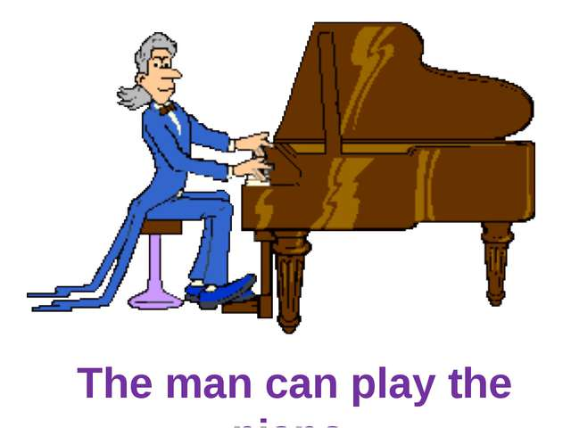 The man can play the piano.