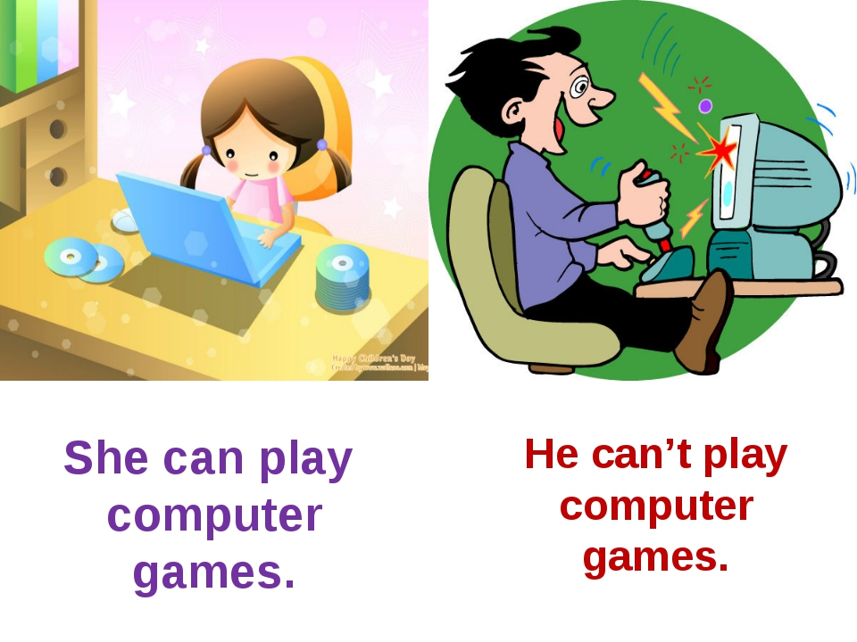 She can play computer games. He can't play computer games.