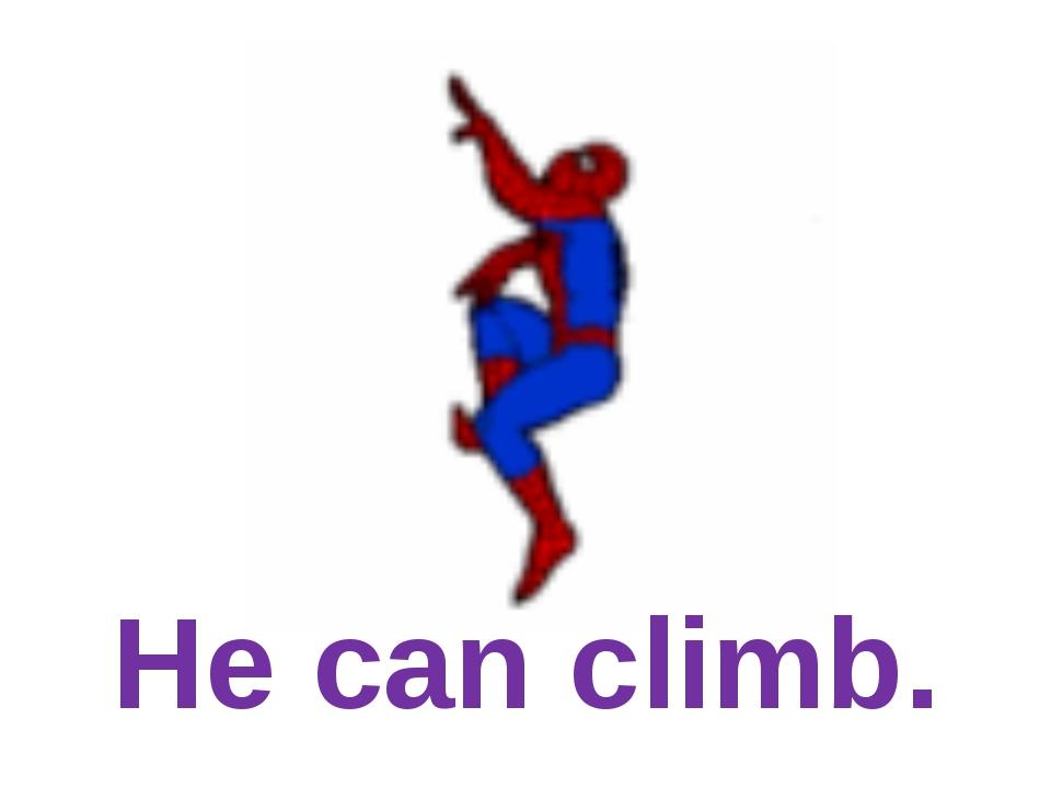 He can climb.