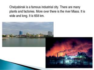 Chelyabinsk is a famous industrial city. There are many plants and factories.