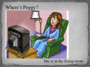 Where's Peggy? She is in the living room.