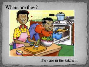 Where are they? They are in the kitchen.