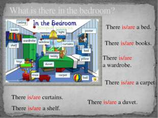 What is there in the bedroom? There is/are a bed. There is/are books. There i