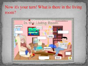 Now it's your turn! What is there in the living room?