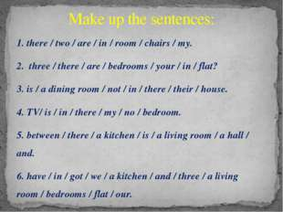 1. there / two / are / in / room / chairs / my. 2. three / there / are / bedr