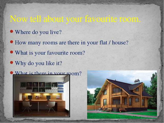 Where do you live? How many rooms are there in your flat / house? What is you...