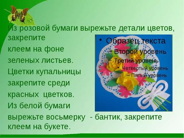 Из розовой бумаги вырежьте детали цветов, закрепите клеем на фоне зеленых лис...