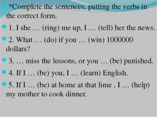*Complete the sentences, putting the verbs in the correct form. 1. I she … (r