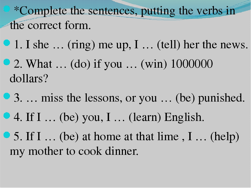 *Complete the sentences, putting the verbs in the correct form. 1. I she … (r...