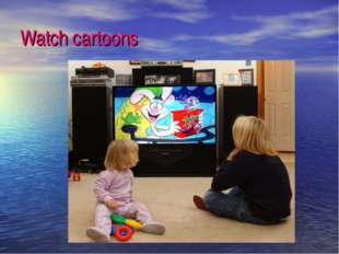 Watch cartoons