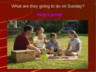 What are they going to do on Sunday? Have a picnic