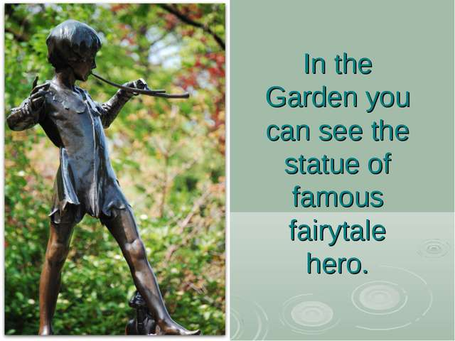 In the Garden you can see the statue of famous fairytale hero.