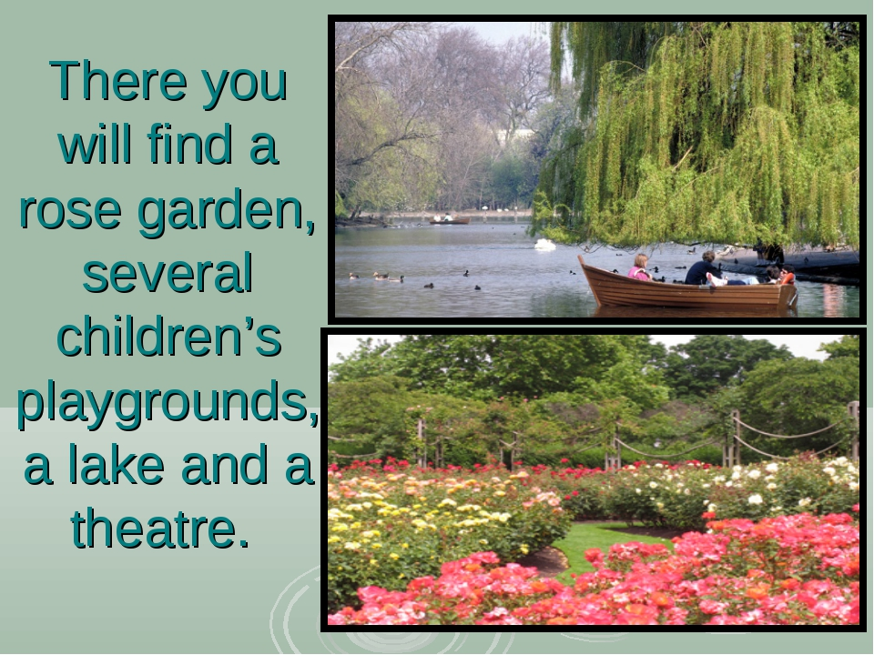 There you will find a rose garden, several children's playgrounds, a lake and...