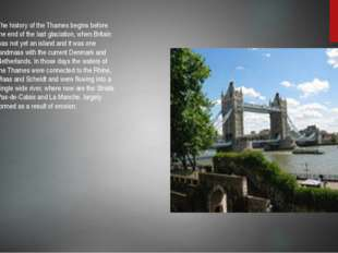 The history of the Thames begins before the end of the last glaciation, when