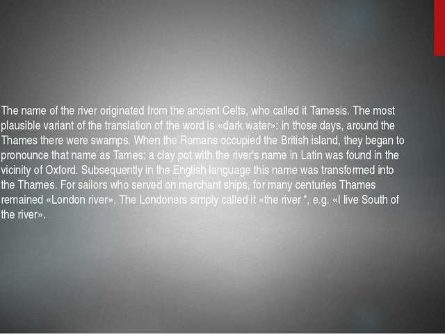 The name of the river originated from the ancient Celts, who called it Tames...