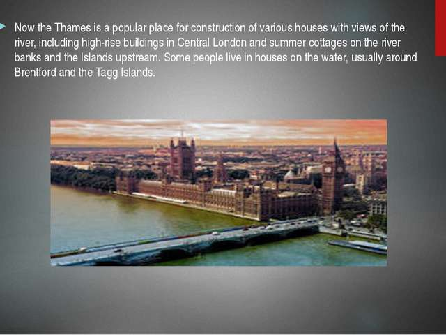 Now the Thames is a popular place for construction of various houses with vie...