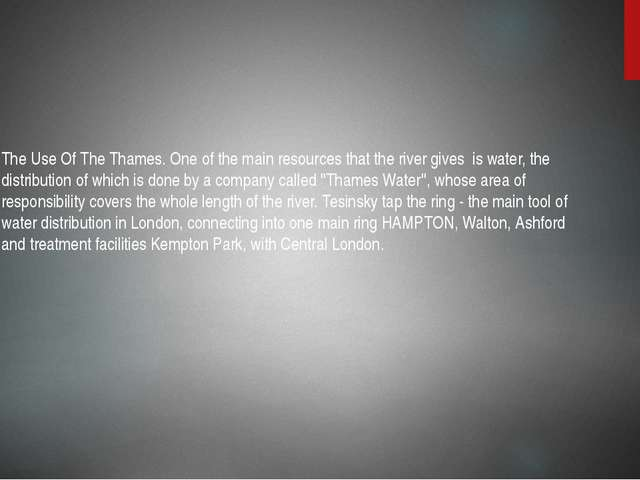 The Use Of The Thames. One of the main resources that the river gives is wate...