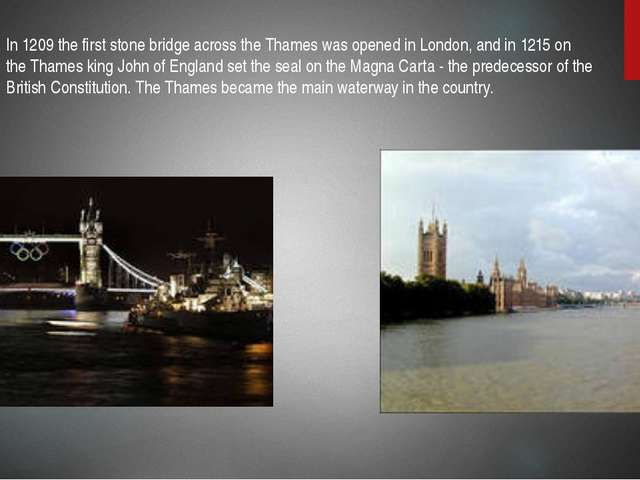 In 1209 the first stone bridge across the Thames was opened in London, and in...